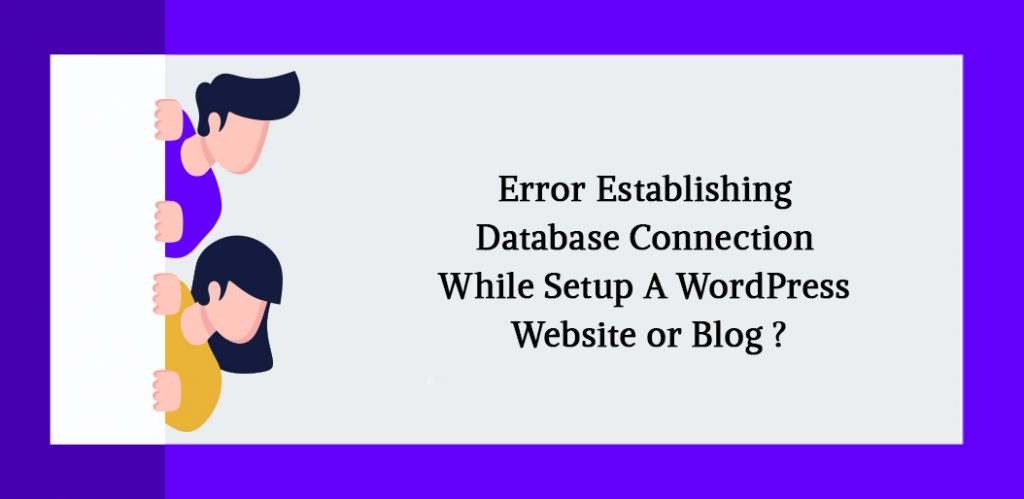 Error Establishing a Database Connection While Setup a WordPress Site or Blog