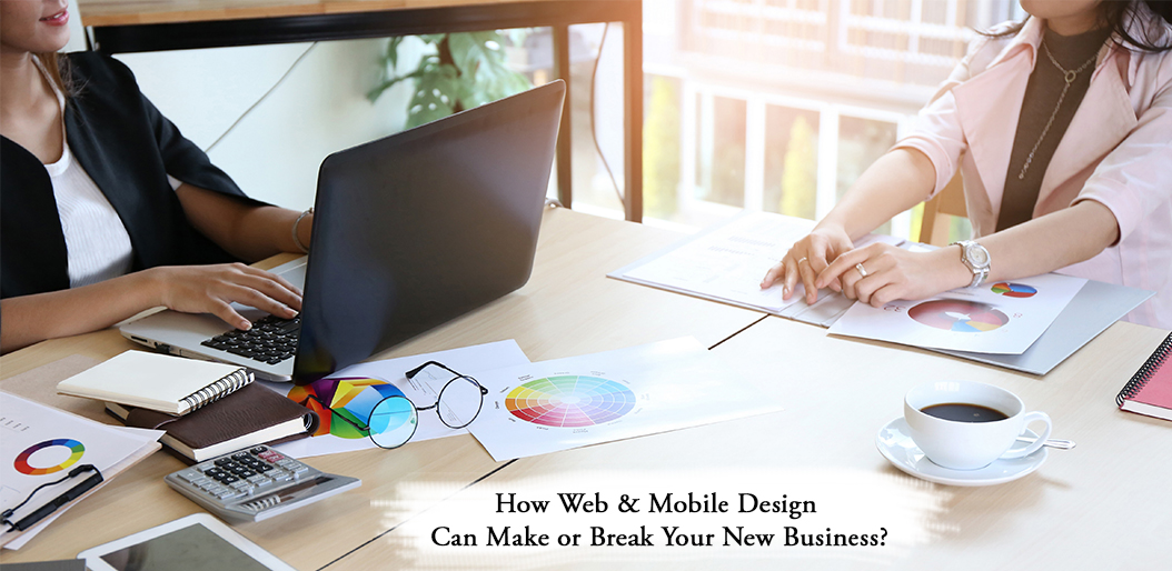 How Web & Mobile Design Can Make or Break Your New Business
