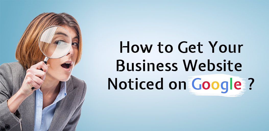How to Get Your Business Website Noticed on Google