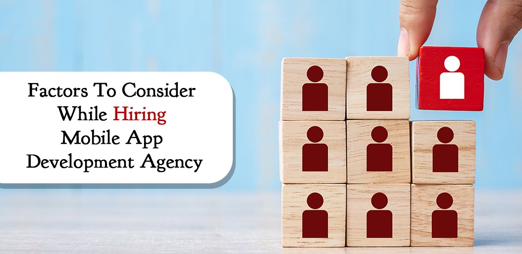 Factors To Consider While Hiring Mobile App Development Agency