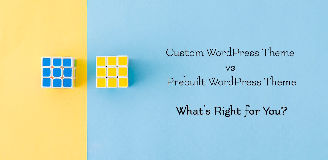 Custom WordPress Theme vs Pre Built WordPress Theme