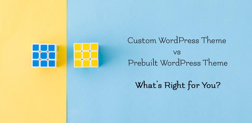 Custom WordPress Theme vs Pre Built WordPress Theme